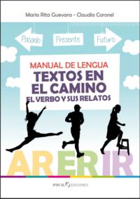 Manual de Lengua: Textos en el camino, el verbo y sus relatos